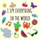 I Spy Everything In The World: i spy for kids book 2-4 year olds ( guessing game activity book) Cover Image