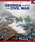 Georgia During the Civil War (Spotlight on Georgia) Cover Image