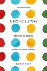 None's Story: Searching for Meaning Inside Christianity, Judaism, Buddhism, and Islam Cover Image