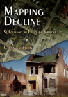 Mapping Decline: St. Louis and the Fate of the American City Cover Image