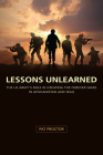 Lessons Unlearned: The U.S. Army's Role in Creating the Forever Wars in Afghanistan and Iraq (American Military Experience) Cover Image
