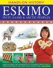 Eskimo: Inuit, Saami & Arctic Peoples: Learn All about the Inhabitants of the Frozen North, with 15 Step-By-Step Projects and Over 350 Exciting Pictur (Hands-On History) Cover Image