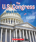 The U.S. Congress: Why it Matters to You (A True Book: Why It Matters) Cover Image