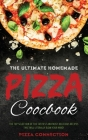 The Ultimate Homemade Pizza Cookbook: The top selection of the tastiest and most delicious recipes that will literally blow your mind! Cover Image