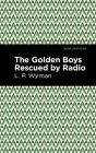 The Golden Boys Rescued by Radio Cover Image