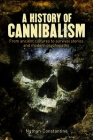 A History of Cannibalism: From Ancient Cultures to Survival Stories and Modern Psychopaths Cover Image