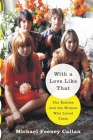With a Love Like That: The Beatles and the Women Who Loved Them Cover Image