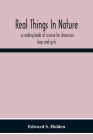 Real Things In Nature: A Reading Book Of Science For American Boys And Girls Cover Image