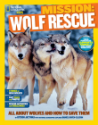 National Geographic Kids Mission: Wolf Rescue: All About Wolves and How to Save Them Cover Image