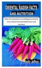 Oriental Radish Facts and Nutrition: Best own manual on everything you need to know about Oriental Radish facts and nutrition Cover Image