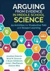 Arguing from Evidence in Middle School Science: 24 Activities for Productive Talk and Deeper Learning Cover Image