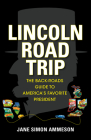 Lincoln Road Trip: The Back-Roads Guide to America's Favorite President Cover Image