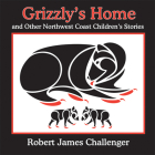 Grizzly's Home: And Other Northwest Coast Children's Stories Cover Image