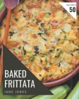 50 Baked Frittata Recipes: Not Just a Baked Frittata Cookbook! Cover Image