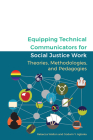Equipping Technical Communicators for Social Justice Work: Theories, Methodologies, and Pedagogies Cover Image