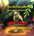 How the Caterpillar Flew: A journey of self-discovery Cover Image