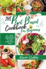 Plant-Based Diet Cookbook for Beginners: 150+ Plant-Based Healthy Diet Recipes To Cook Quick & Easy Meals Cover Image