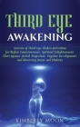 Third Eye Awakening: Secrets of Third Eye Chakra Activation for Higher Consciousness, Spiritual Enlightenment, Clairvoyance, Astral Project Cover Image