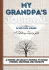 My Grandpa's Journal: A Guided Life Legacy Journal To Share Stories, Memories and Moments - 7 x 10 Cover Image