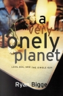 A Very Lonely Planet: Love, Sex, and the Single Guy Cover Image