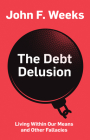 The Debt Delusion: Living Within Our Means and Other Fallacies Cover Image