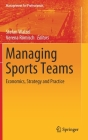 Managing Sports Teams: Economics, Strategy and Practice (Management for Professionals) Cover Image