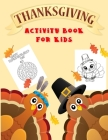 Thanksgiving Activity Book For Kids: Fun Workbook For Coloring, Dot To Dot, Mazes, Word Search Perfect Gift Books For Ages 3-5, 4-8, 6-8 Cover Image