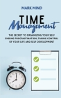 Time Management: The Secret to Organizing Your Self Ending Procrastination; Taking Control of Your Life and Self Development Cover Image