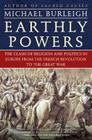 Earthly Powers: The Clash of Religion and Politics in Europe, from the French Revolution to the Great War Cover Image