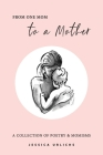 From One Mom to a Mother: Poetry & Momisms Cover Image
