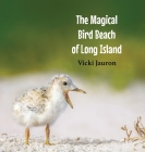 The Magical Bird Beach of Long Island: A Children's Rhyming Picture Book About Shore Birds on Long Island Cover Image