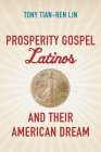 Prosperity Gospel Latinos and Their American Dream Cover Image