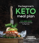 The Beginner's Keto Meal Plan: A Six-Week Guide to Starting Your Keto Diet the Right Way Cover Image
