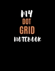 My Dot Grid Notebook: Dot Grid Notebook Dotted Notebook - 8.5 X 11 size - Dotted Notebook With Black Dots Over White Pages Cover Image