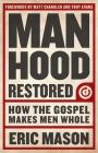 Manhood Restored: How the Gospel Makes Men Whole Cover Image