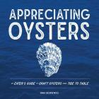 Appreciating Oysters: An Eater's Guide to Craft Oysters from Tide to Table Cover Image