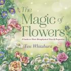 The Magic of Flowers: A Guide to Their Metaphysical Uses & Properties Cover Image