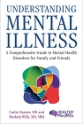 Understanding Mental Illness: A Comprehensive Guide to Mental Health Disorders for Family and Friends Cover Image