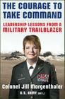 The Courage to Take Command: Leadership Lessons from a Military Trailblazer Cover Image