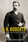 B. H. Roberts: A Life in the Public Arena Cover Image