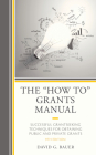 The How To Grants Manual: Successful Grantseeking Techniques for Obtaining Public and Private Grants, 9th Edition Cover Image