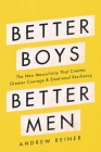 Better Boys, Better Men: The New Masculinity That Creates Greater Courage and Emotional Resiliency Cover Image