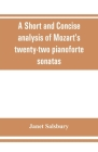 A Short and concise analysis of Mozart's twenty-two pianoforte sonatas, with a description of some of the various forms Cover Image