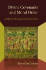 Divine Covenants and Moral Order: A Biblical Theology of Natural Law (Emory University Studies in Law and Religion (Eerdmans)) Cover Image
