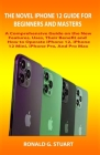 The Novel iPhone 12 Guide for Beginners and Masters: A Comprehensive Guide on the New Features, Uses, Their Benefit and How to Operate iPhone 12, iPho Cover Image