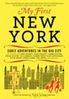 My First New York: Early Adventures in the Big City Cover Image