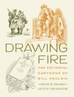 Drawing Fire: The Editorial Cartoons of Bill Mauldin Cover Image