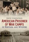 American Prisoner of War Camps in Montana and Wyoming Cover Image