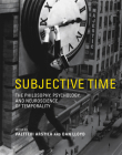 Subjective Time: The Philosophy, Psychology, and Neuroscience of Temporality Cover Image