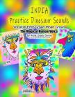 INDIA Practice Dinosaur Sounds Vocalize Emit Groan Moan Growl The Magical Human Voice by Artist Grace Divine (For Fun & Entertainment Purposes Only) Cover Image